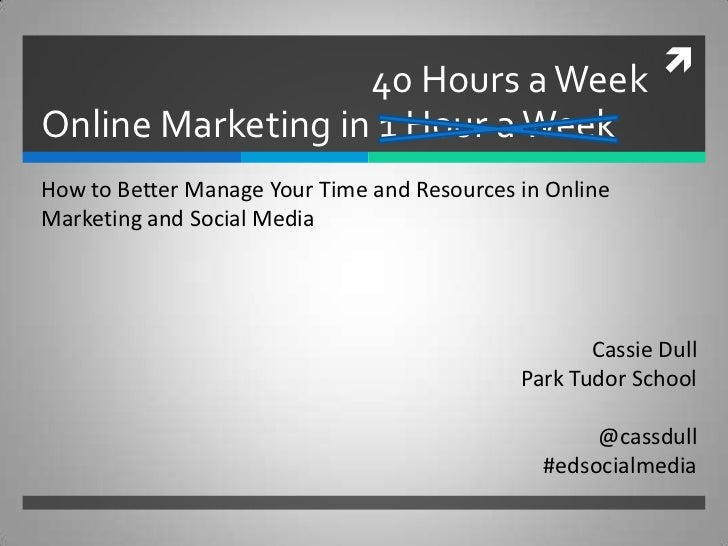                    40 Hours a WeekOnline Marketing in 1 Hour a WeekHow to Better Manage Your Time and Resources in Online...