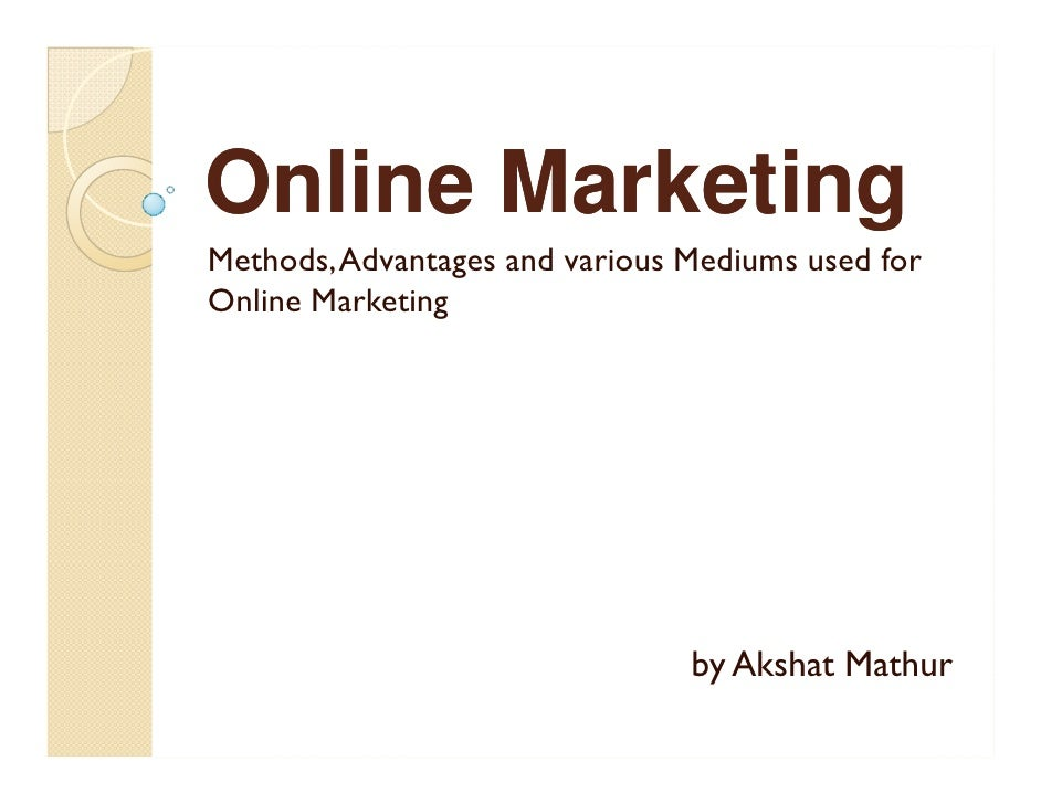 Online Marketing Methods, Advantages and various Mediums used for Online Marketing                                     by ...