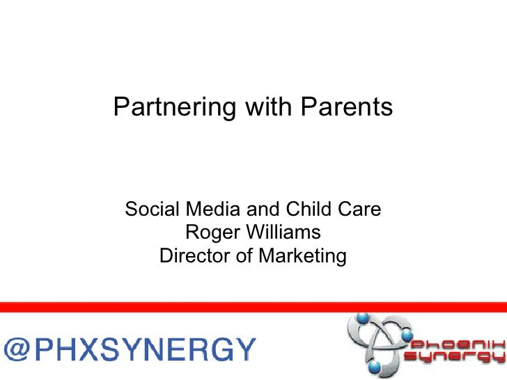 Partnering with Parents   Social Media and Child Care        Roger Williams    Director of Marketing