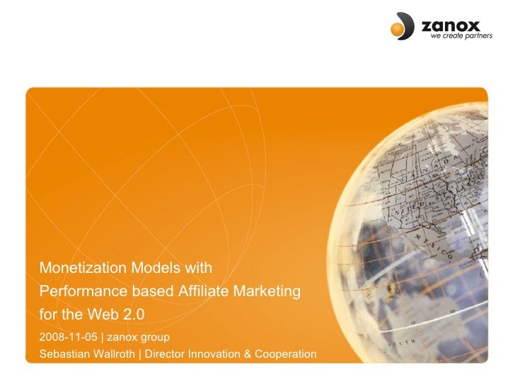 Monetization Models with  Performance based Affiliate Marketing  for the Web 2.0 2008-11-05 | zanox group Sebastian Wallro...