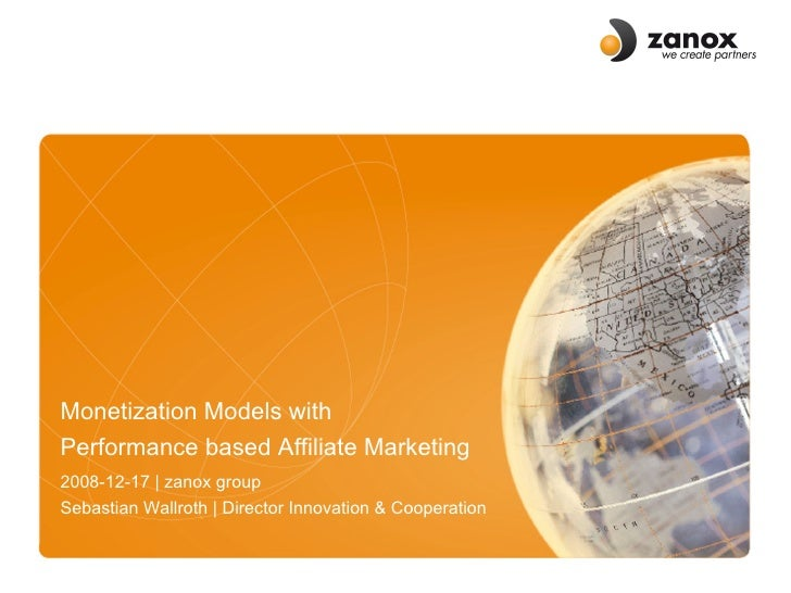 Monetization Models with  Performance based Affiliate Marketing  2008-12-17 | zanox group Sebastian Wallroth | Director In...