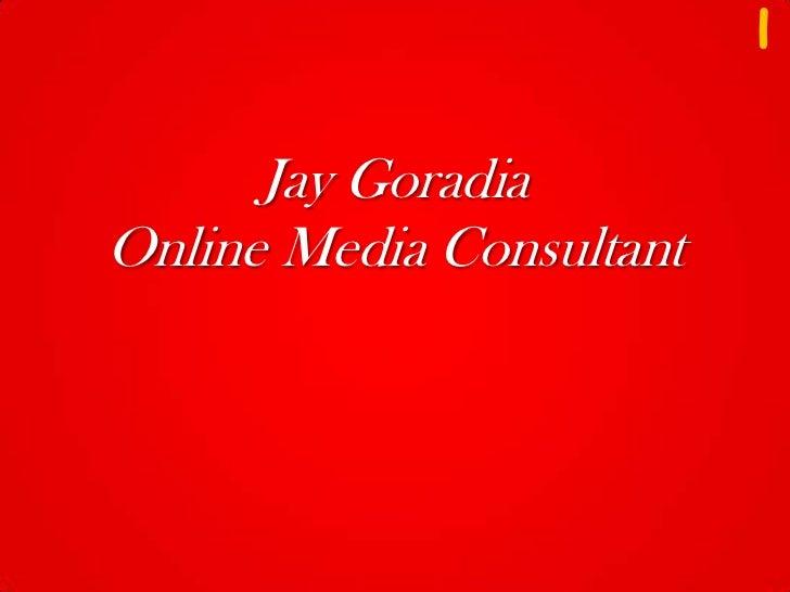 i      Jay GoradiaOnline Media Consultant