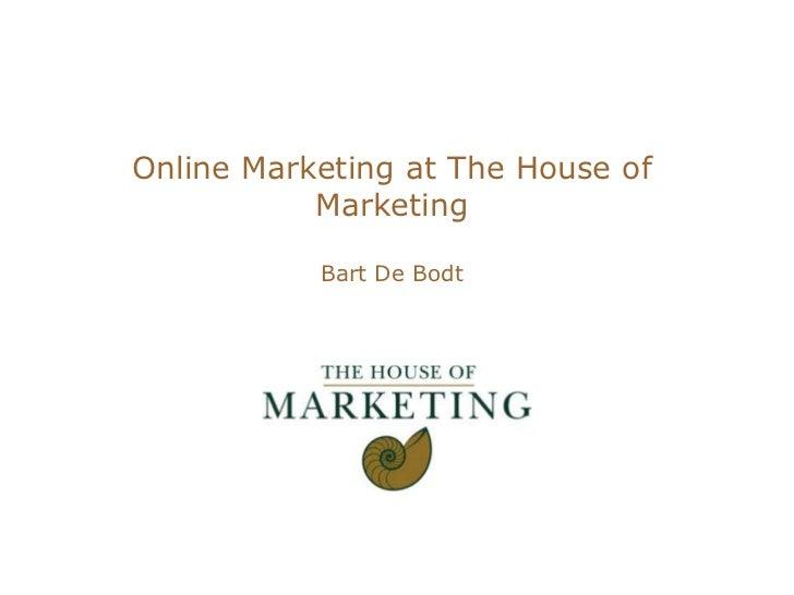 Online Marketing at The House of MarketingBart De Bodt<br />