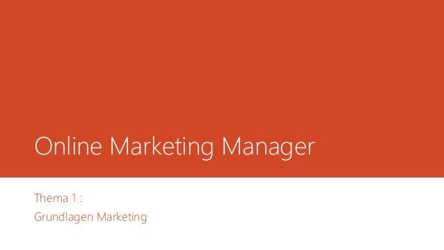 Online Marketing Manager  Thema 1 :  Grundlagen Marketing