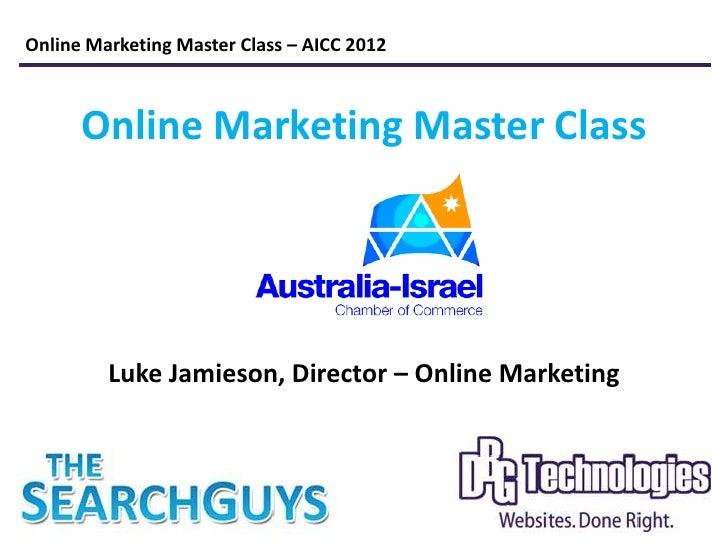 Online Marketing Master Class – AICC 2012      Online Marketing Master Class         Luke Jamieson, Director – Online Mark...
