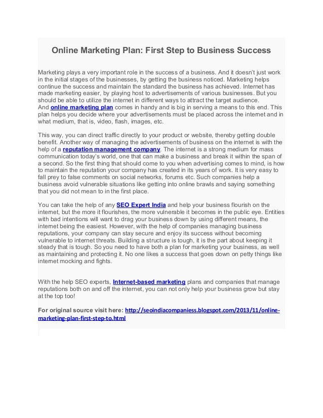Online Marketing Plan: First Step to Business Success Marketing plays a very important role in the success of a business. ...