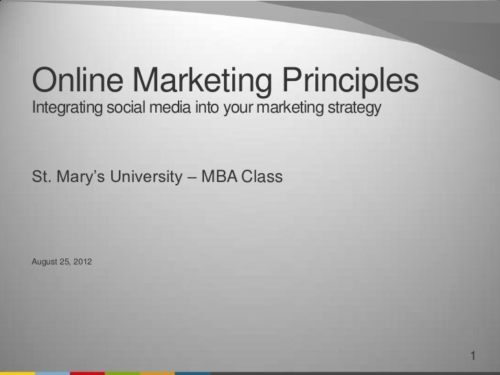 Online Marketing PrinciplesIntegrating social media into your marketing strategySt. Mary's University – MBA ClassAugust 25...