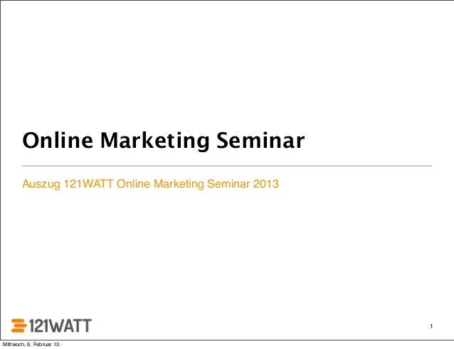 Online Marketing Seminar       Auszug 121WATT Online Marketing Seminar 2013                                               ...