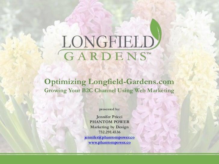 Optimizing Longfield-Gardens.com                        Growing Your B2C Channel Using Web Marketing                      ...