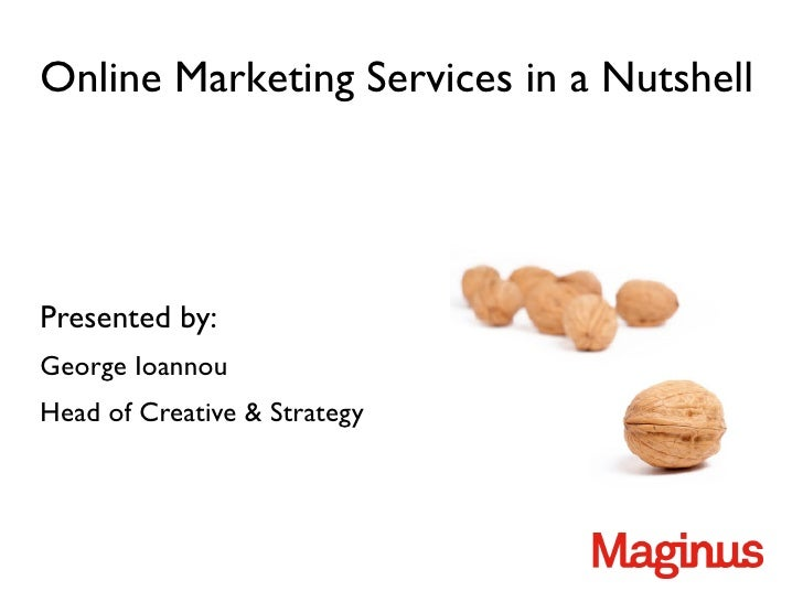 Online Marketing Services in a NutshellPresented by:George IoannouHead of Creative & Strategy