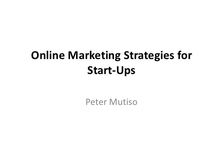 Online Marketing Strategies for          Start-Ups          Peter Mutiso