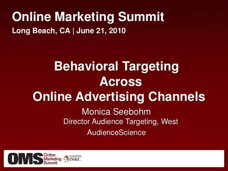 Online Marketing Summit<br />Long Beach, CA | June 21, 2010<br />Behavioral Targeting Across Online Advertising Channels<...