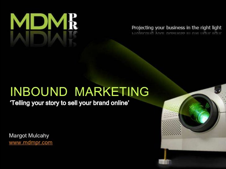 INBOUND MARKETING'Telling your story to sell your brand online'Margot Mulcahywww.mdmpr.com