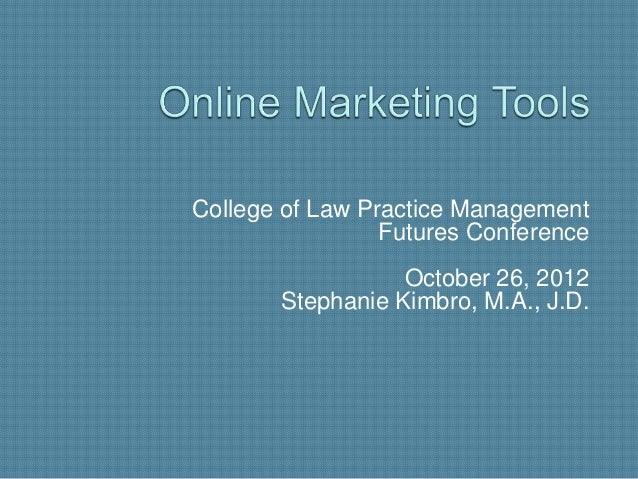 College of Law Practice Management                 Futures Conference                  October 26, 2012       Stephanie Ki...