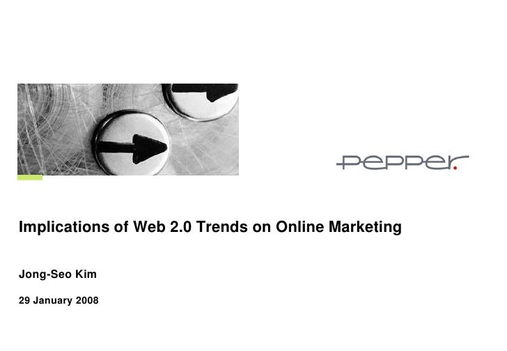 Implications of Web 2.0 Trends on Online Marketing  Jong-Seo Kim  29 January 2008