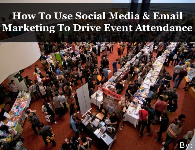 How To Use Social Media & Email Marketing To Drive Event Attendance By: