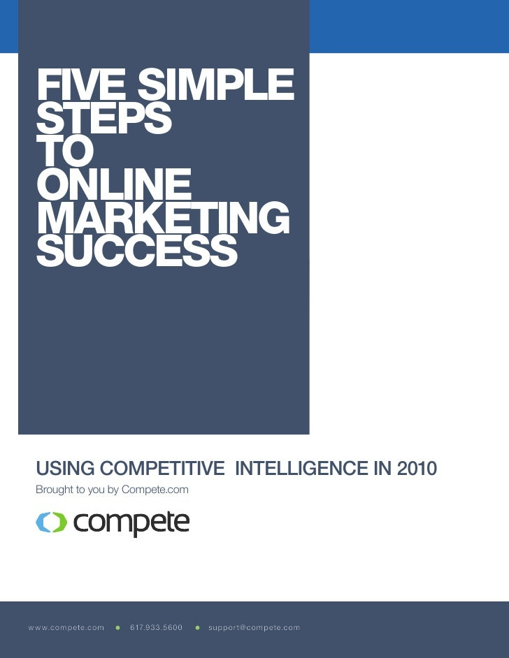 FIVE SIMPLE STEPS TO ONLINE MARKETING SUCCESS USING COMPETITIVE INTELLIGENCE IN 2010 Brought to you by Compete.comwww.comp...