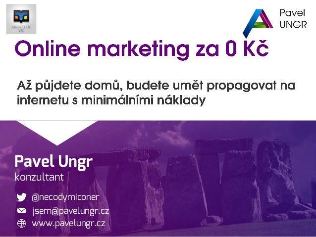 Pavel Ungr konzultant @necodymiconer www.pavelungr.cz jsem@pavelungr.cz