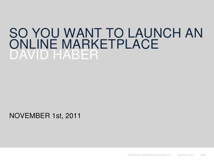 SO YOU WANT TO LAUNCH ANONLINE MARKETPLACEDAVID HABERNOVEMBER 1st, 2011                     CONFIDENTIAL - SPARK CAPITAL P...