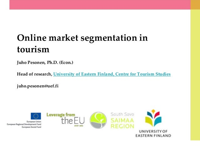 Online market segmentation in tourism Juho Pesonen, Ph.D. (Econ.) Head of research, University of Eastern Finland, Centre ...
