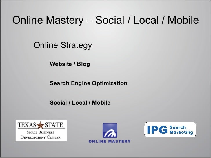 Online Mastery – Social / Local / Mobile    Online Strategy        Website / Blog        Search Engine Optimization       ...
