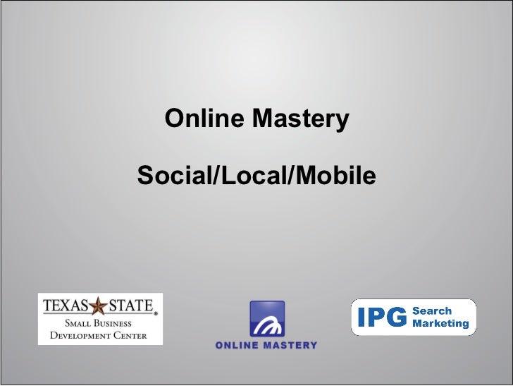 Online MasterySocial/Local/Mobile