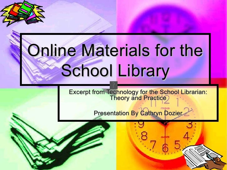 Online Materials for the    School Library     Excerpt from Technology for the School Librarian:                   Theory ...