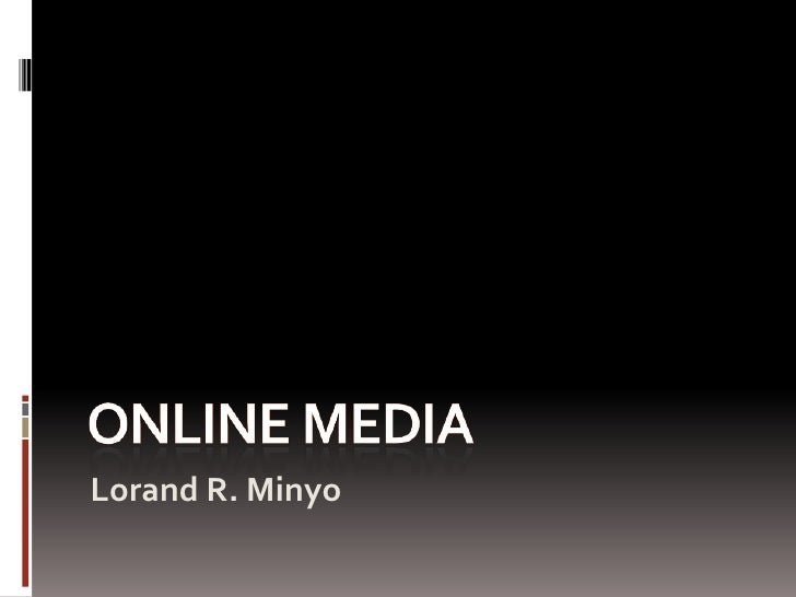 Online media<br />Lorand R. Minyo<br />