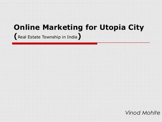 Online Marketing for Utopia City(Real Estate Township in India)                           Vinod Mohite