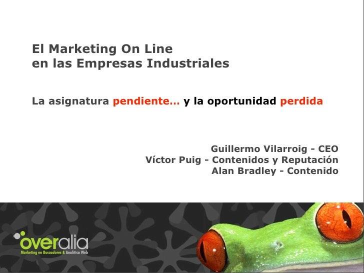 El Marketing On Line en las Empresas Industriales   La asignatura pendiente… y la oportunidad perdida                     ...