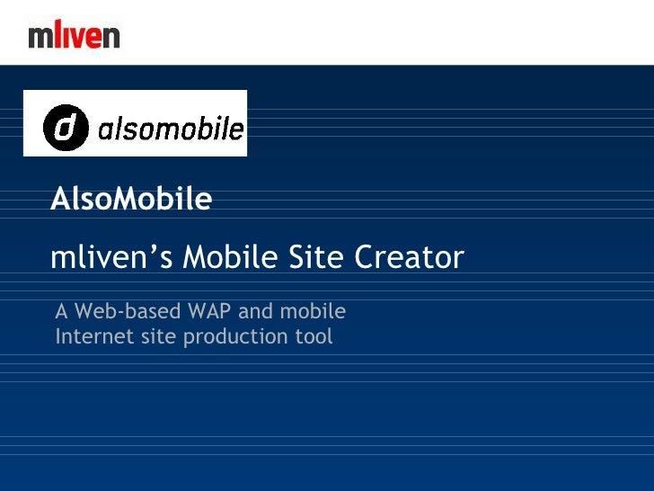 MLiven.com AlsoMobile mliven's Mobile Site Creator A Web-based WAP and mobile Internet site production tool