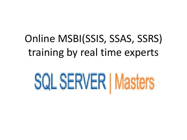 Online msbi(ssis, ssas, ssrs) training by real time experts