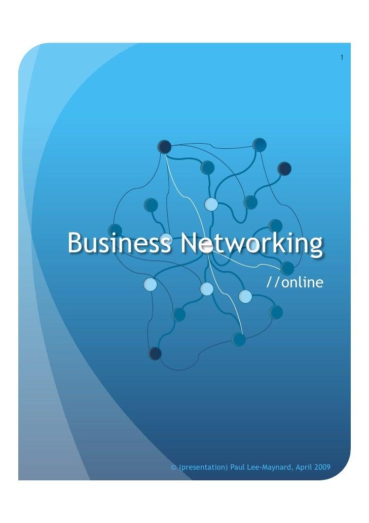1     Business Networking                                  //online            © (presentation) Paul Lee-Maynard, April 20...