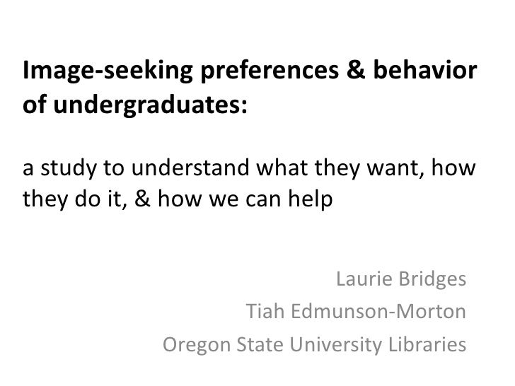 Image-seeking preferences & behavior of undergraduates: a study to understand what they want, how they do it, & how we can...
