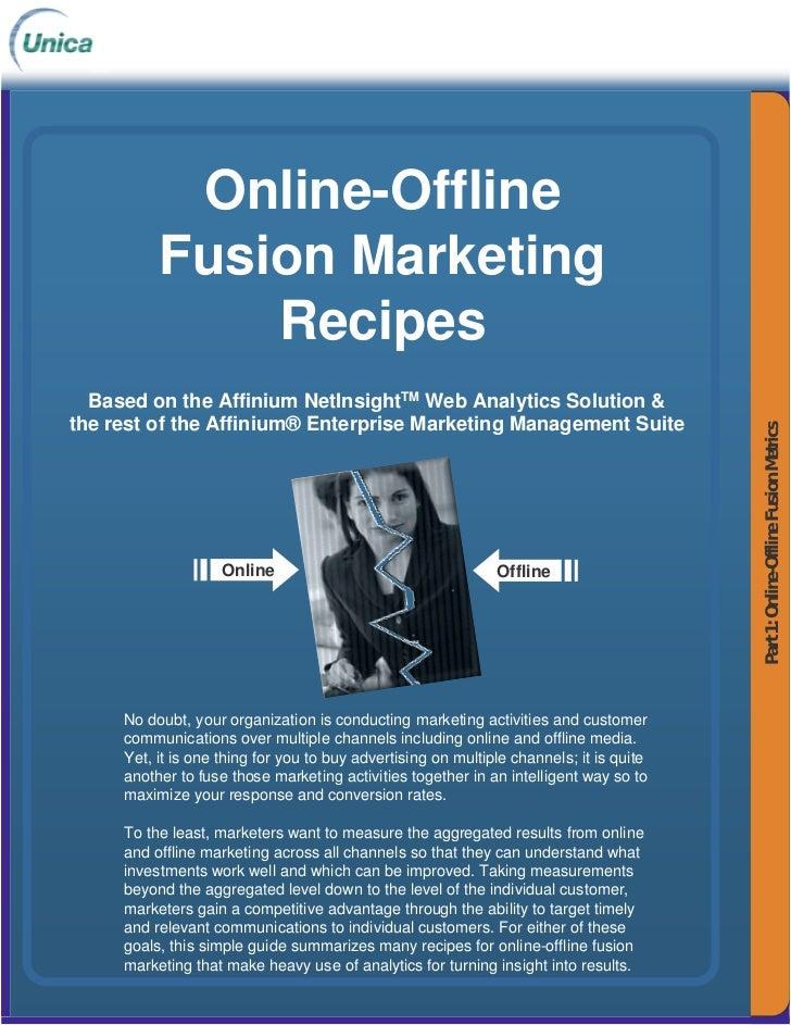 Online-Offline           Fusion Marketing               Recipes   Based on the Affinium NetInsightTM Web Analytics Solutio...