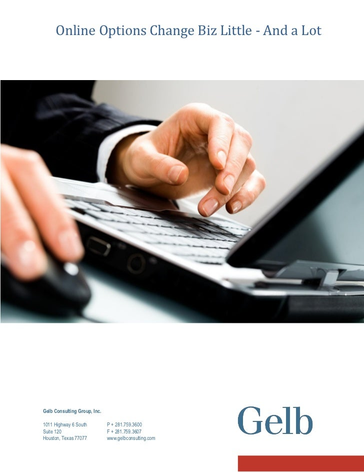 Online Options Change Biz Little - And a Lot     Gelb Consulting Group, Inc.  1011 Highway 6 South          P + 281.759.36...