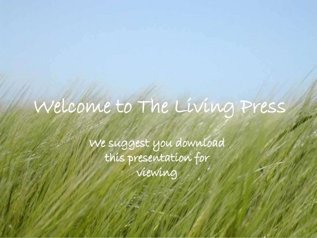 Welcome to The Living Press We suggest you download this presentation for viewing