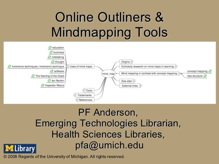 Online Outliners & Mindmapping Tools PF Anderson,  Emerging Technologies Librarian,  Health Sciences Libraries,  [email_ad...