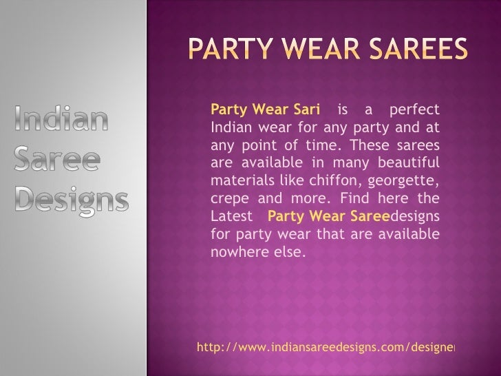 Party Wear Sari  is a perfect Indian wear for any party and at any point of time. These sarees are available in many beaut...