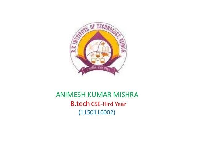 ANIMESH KUMAR MISHRA B.tech CSE-IIIrd Year (1150110002)
