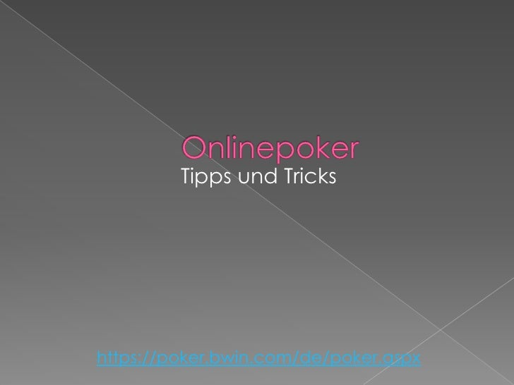 Onlinepoker<br />Tipps und Tricks<br />https://poker.bwin.com/de/poker.aspx<br />