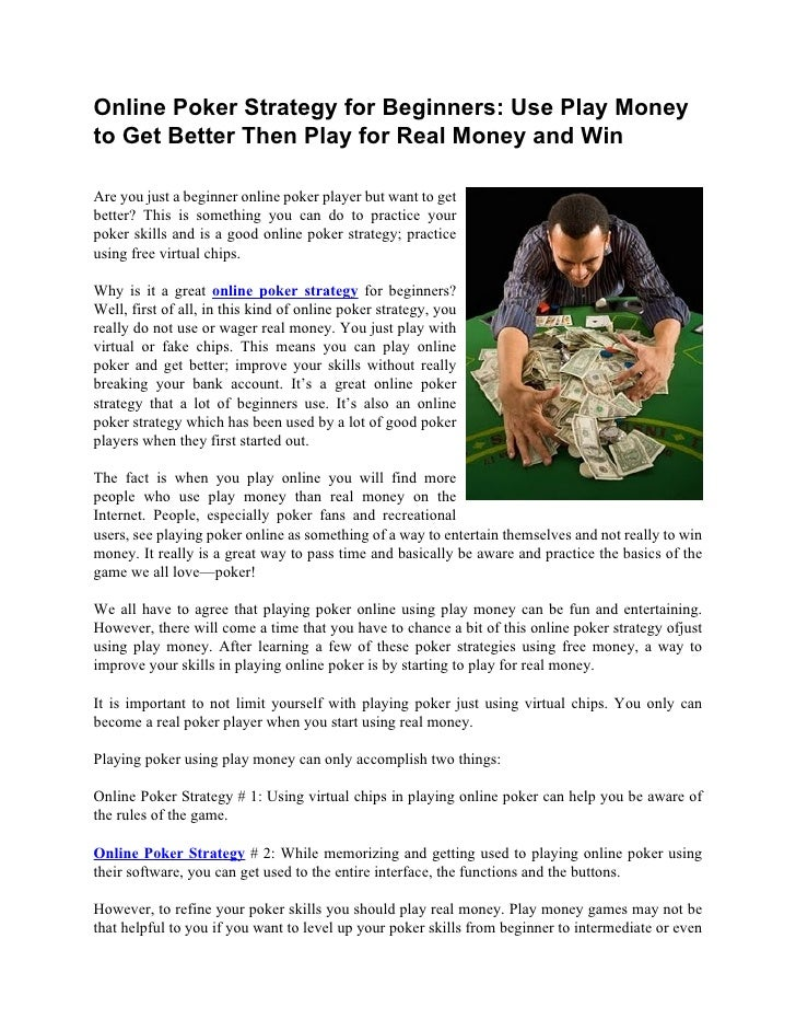 Online Poker Strategy for Beginners: Use Play Moneyto Get Better Then Play for Real Money and WinAre you just a beginner o...