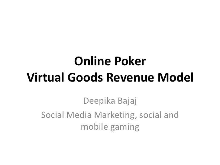 OnlinePokerVirtual Goods Revenue Model<br />Deepika Bajaj<br />Social Media Marketing, social and mobile gaming<br />