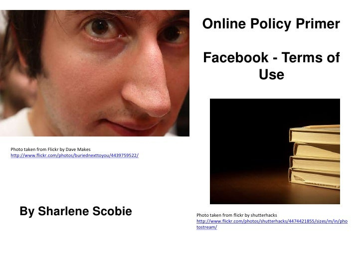 Online Policy Primer<br />Facebook - Terms of Use<br />Photo taken from Flickr by Dave Makes http://www.flickr.com/photos/...