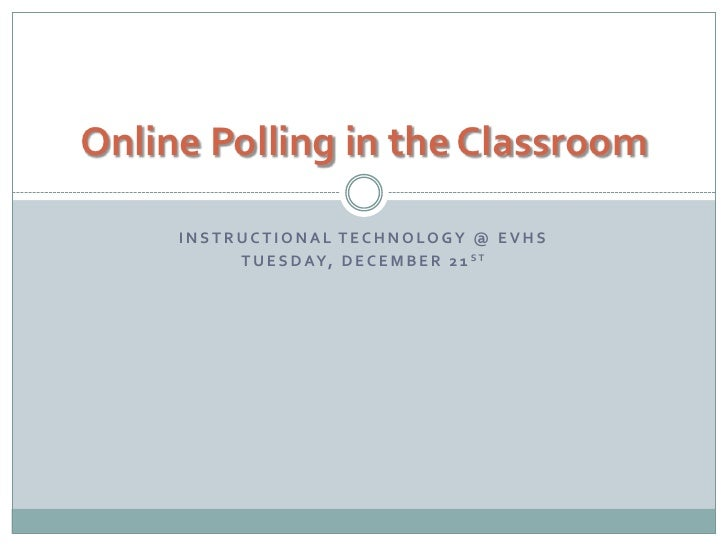 Instructional Technology @ EVHS<br />Tuesday, December 21st<br />Online Polling in the Classroom<br />