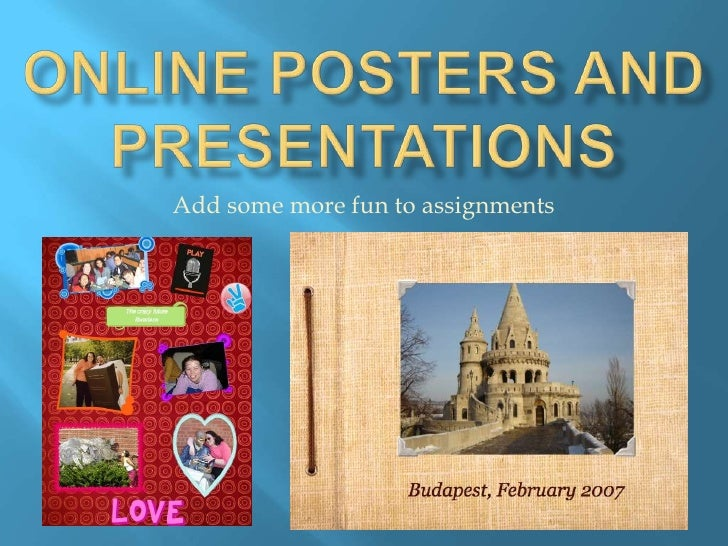 Online posters and presentations<br />Add some more fun to assignments<br />