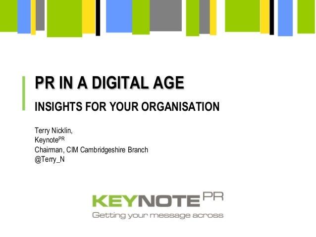 PR IN A DIGITAL AGETerry Nicklin,KeynotePRChairman, CIM Cambridgeshire Branch@Terry_NINSIGHTS FOR YOUR ORGANISATION