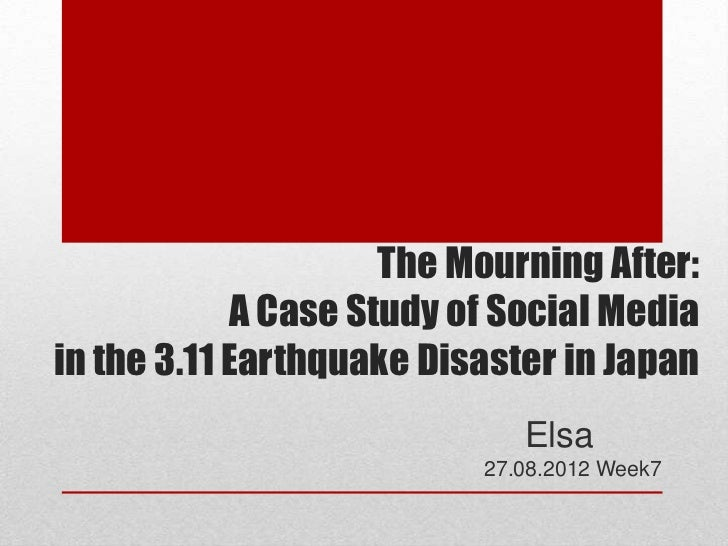 The Mourning After:            A Case Study of Social Mediain the 3.11 Earthquake Disaster in Japan                       ...