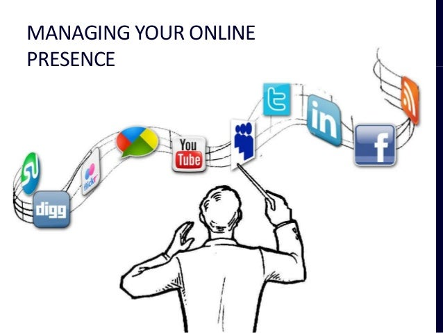MANAGING YOUR ONLINEPRESENCE