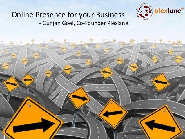 Online Presence for your Business - Gunjan Goel, Co-Founder Plexlane+